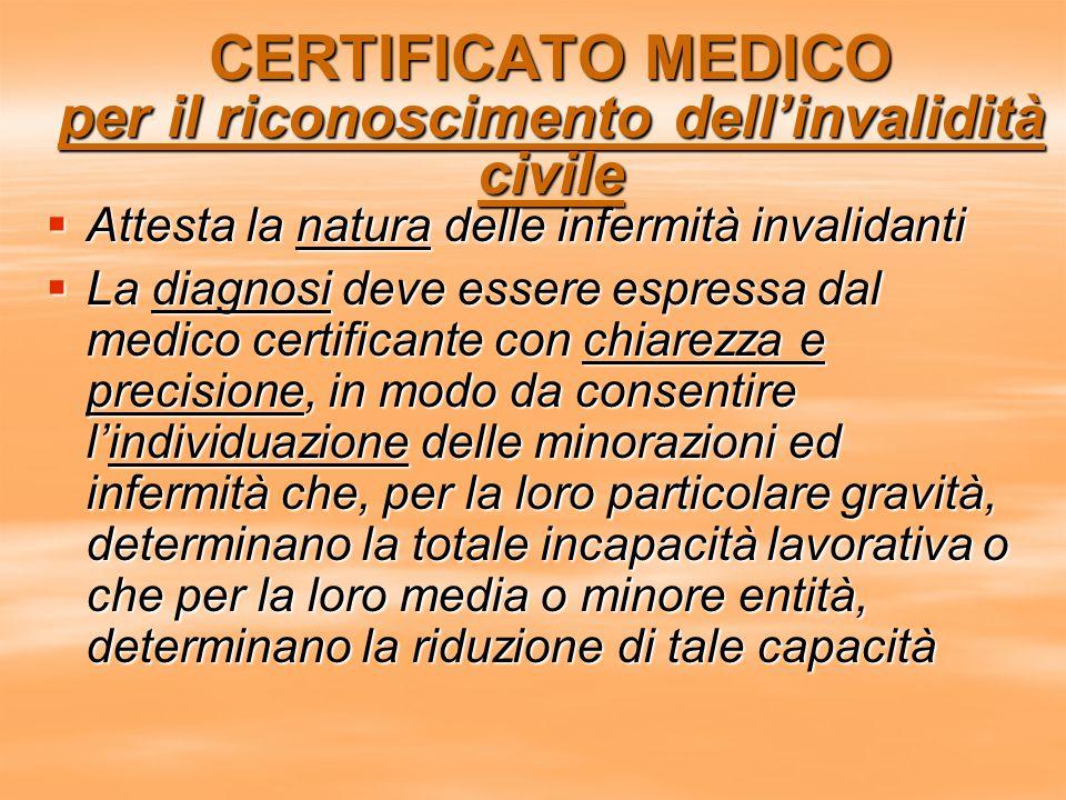 CERTIFICATO MEDICO per il riconoscimento dell'invalidità civile  Attesta la natura delle infermità invalidanti  La diagnosi deve essere espressa dal