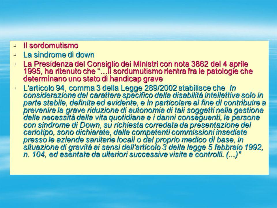 """ Il sordomutismo  La sindrome di down  La Presidenza del Consiglio dei Ministri con nota 3862 del 4 aprile 1995, ha ritenuto che """"…il sordumutismo"""