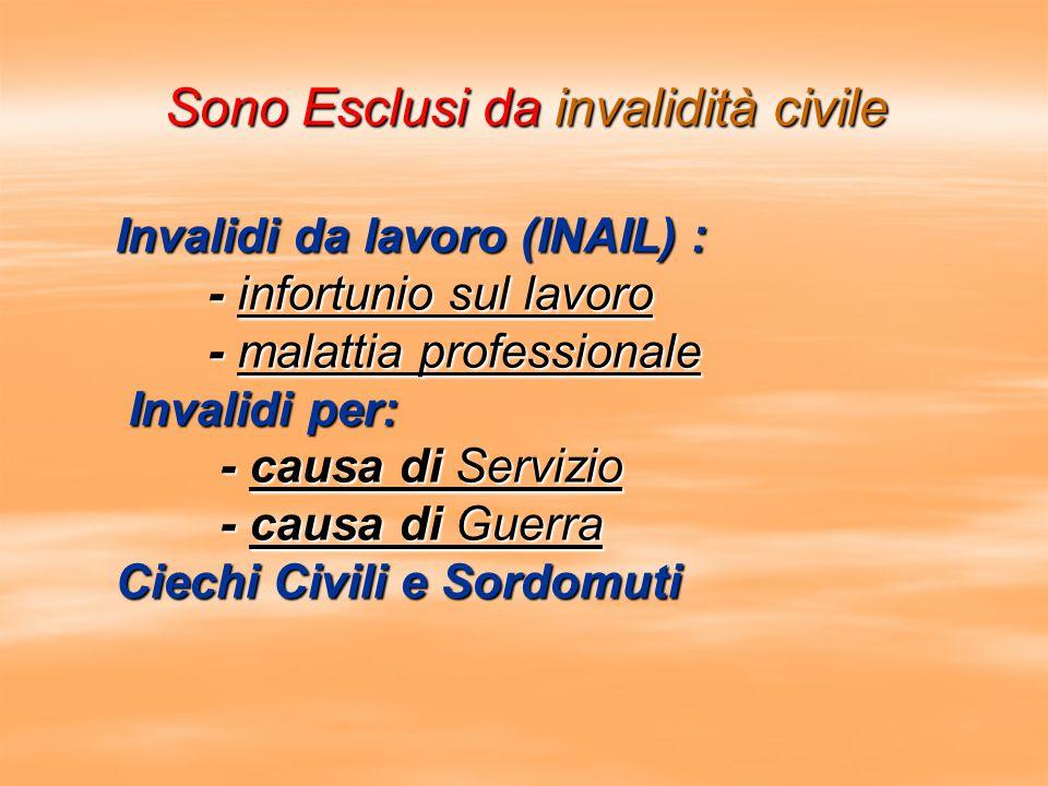 Sono Esclusi da invalidità civile Invalidi da lavoro (INAIL) : - infortunio sul lavoro - infortunio sul lavoro - malattia professionale - malattia pro