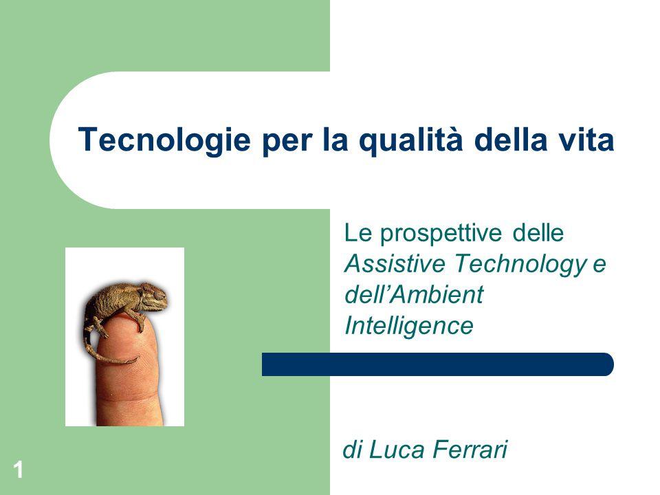 1 Tecnologie per la qualità della vita Le prospettive delle Assistive Technology e dell'Ambient Intelligence di Luca Ferrari