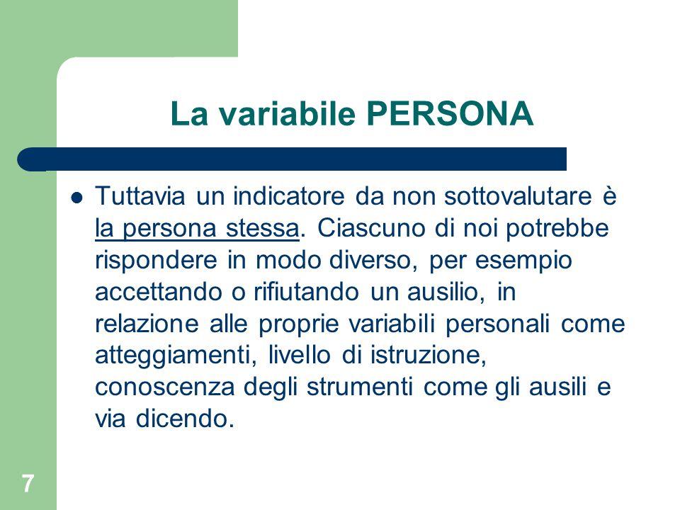 7 La variabile PERSONA Tuttavia un indicatore da non sottovalutare è la persona stessa. Ciascuno di noi potrebbe rispondere in modo diverso, per esemp
