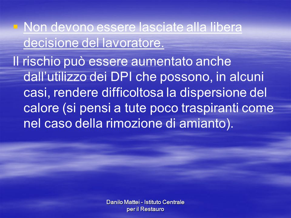 Danilo Mattei - Istituto Centrale per il Restauro   Non devono essere lasciate alla libera decisione del lavoratore. Il rischio può essere aumentato