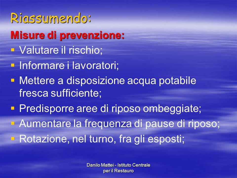 Danilo Mattei - Istituto Centrale per il Restauro Riassumendo: Misure di prevenzione:   Valutare il rischio;   Informare i lavoratori;   Mettere