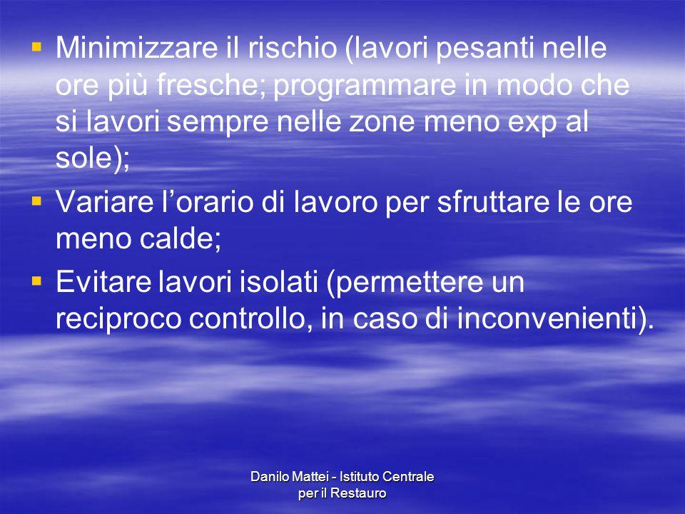 Danilo Mattei - Istituto Centrale per il Restauro   Minimizzare il rischio (lavori pesanti nelle ore più fresche; programmare in modo che si lavori