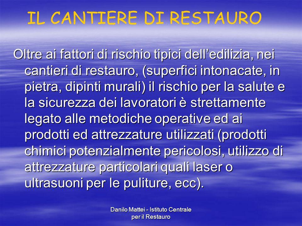 Danilo Mattei - Istituto Centrale per il Restauro Oltre ai fattori di rischio tipici dell'edilizia, nei cantieri di restauro, (superfici intonacate, i