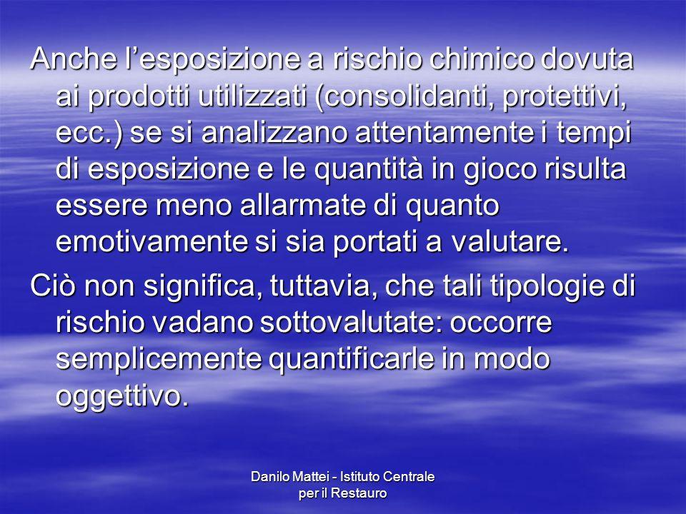 Danilo Mattei - Istituto Centrale per il Restauro Anche l'esposizione a rischio chimico dovuta ai prodotti utilizzati (consolidanti, protettivi, ecc.)