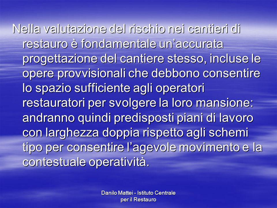Danilo Mattei - Istituto Centrale per il Restauro Nella valutazione del rischio nei cantieri di restauro è fondamentale un'accurata progettazione del