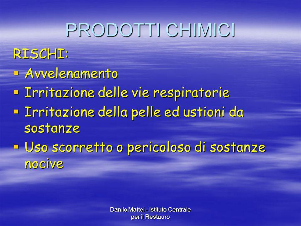 Danilo Mattei - Istituto Centrale per il Restauro PRODOTTI CHIMICI RISCHI:  Avvelenamento  Irritazione delle vie respiratorie  Irritazione della pe