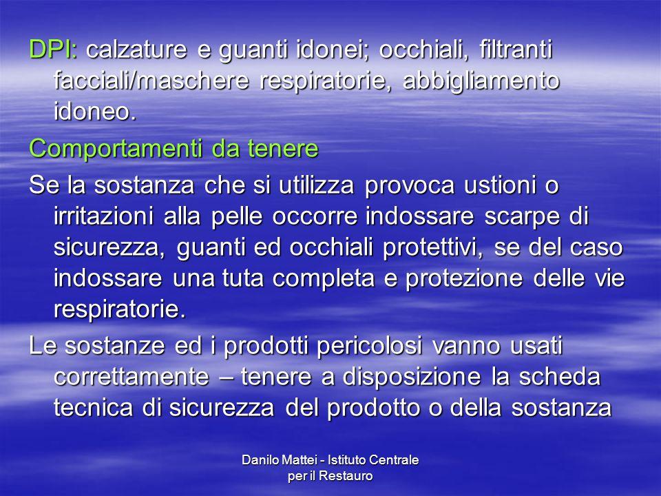Danilo Mattei - Istituto Centrale per il Restauro DPI: calzature e guanti idonei; occhiali, filtranti facciali/maschere respiratorie, abbigliamento id
