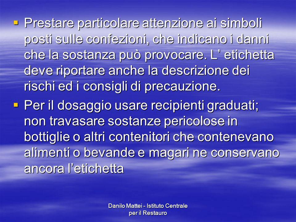 Danilo Mattei - Istituto Centrale per il Restauro  Prestare particolare attenzione ai simboli posti sulle confezioni, che indicano i danni che la sos