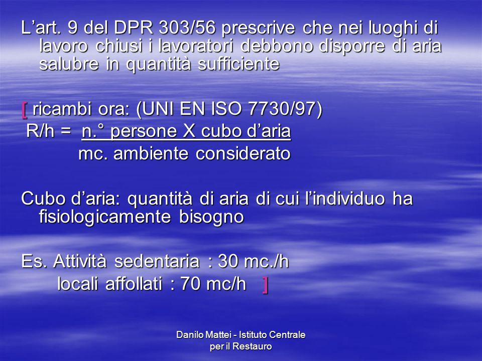Danilo Mattei - Istituto Centrale per il Restauro L'art. 9 del DPR 303/56 prescrive che nei luoghi di lavoro chiusi i lavoratori debbono disporre di a