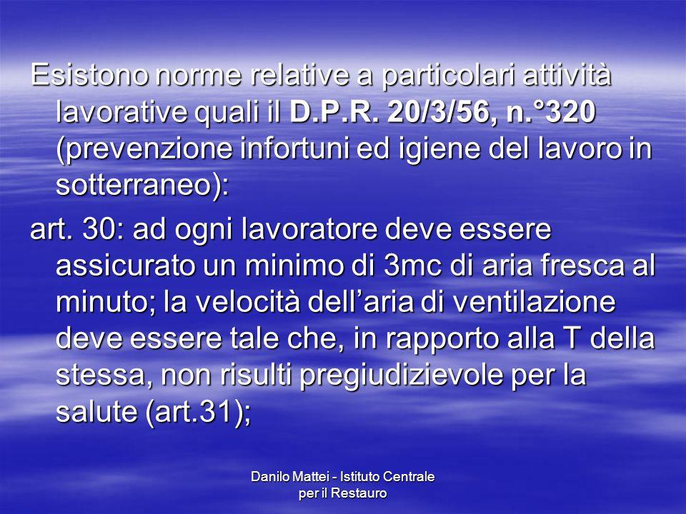 Danilo Mattei - Istituto Centrale per il Restauro Esistono norme relative a particolari attività lavorative quali il D.P.R. 20/3/56, n.°320 (prevenzio