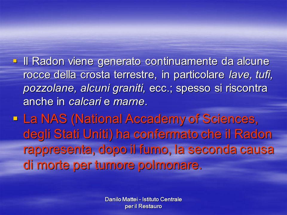 Danilo Mattei - Istituto Centrale per il Restauro  Il Radon viene generato continuamente da alcune rocce della crosta terrestre, in particolare lave,