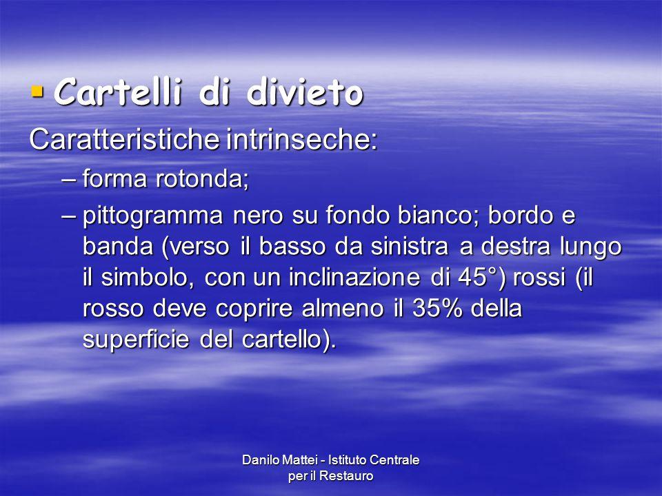 Danilo Mattei - Istituto Centrale per il Restauro  Cartelli di divieto Caratteristiche intrinseche: –forma rotonda; –pittogramma nero su fondo bianco