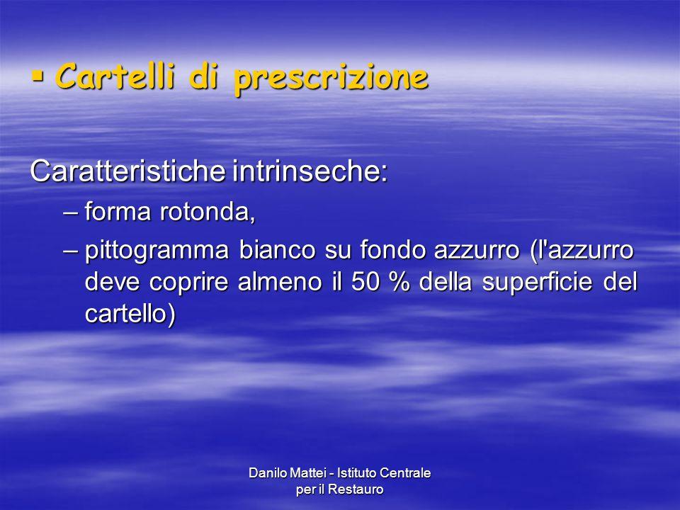 Danilo Mattei - Istituto Centrale per il Restauro  Cartelli di prescrizione Caratteristiche intrinseche: –forma rotonda, –pittogramma bianco su fondo