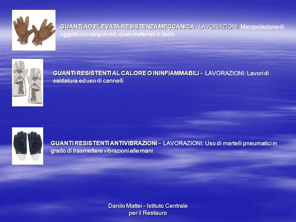 Danilo Mattei - Istituto Centrale per il Restauro GUANTI AD ELEVATA RESISTENZA MECCANICA - LAVORAZIONI: GUANTI AD ELEVATA RESISTENZA MECCANICA - LAVOR