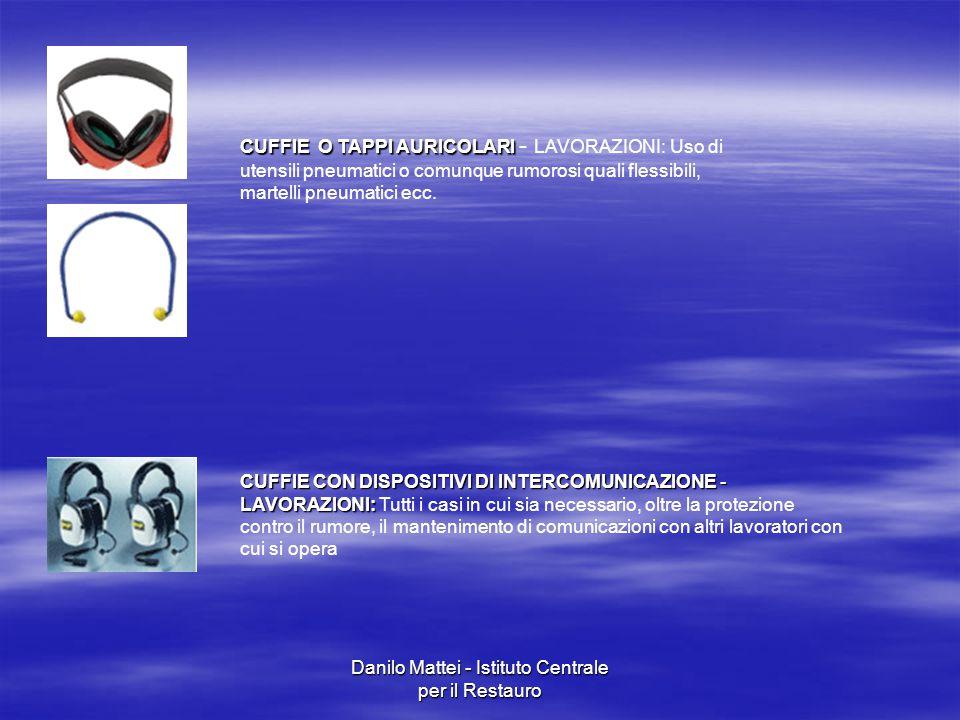 Danilo Mattei - Istituto Centrale per il Restauro CUFFIE O TAPPI AURICOLARI CUFFIE O TAPPI AURICOLARI - LAVORAZIONI: Uso di utensili pneumatici o comu
