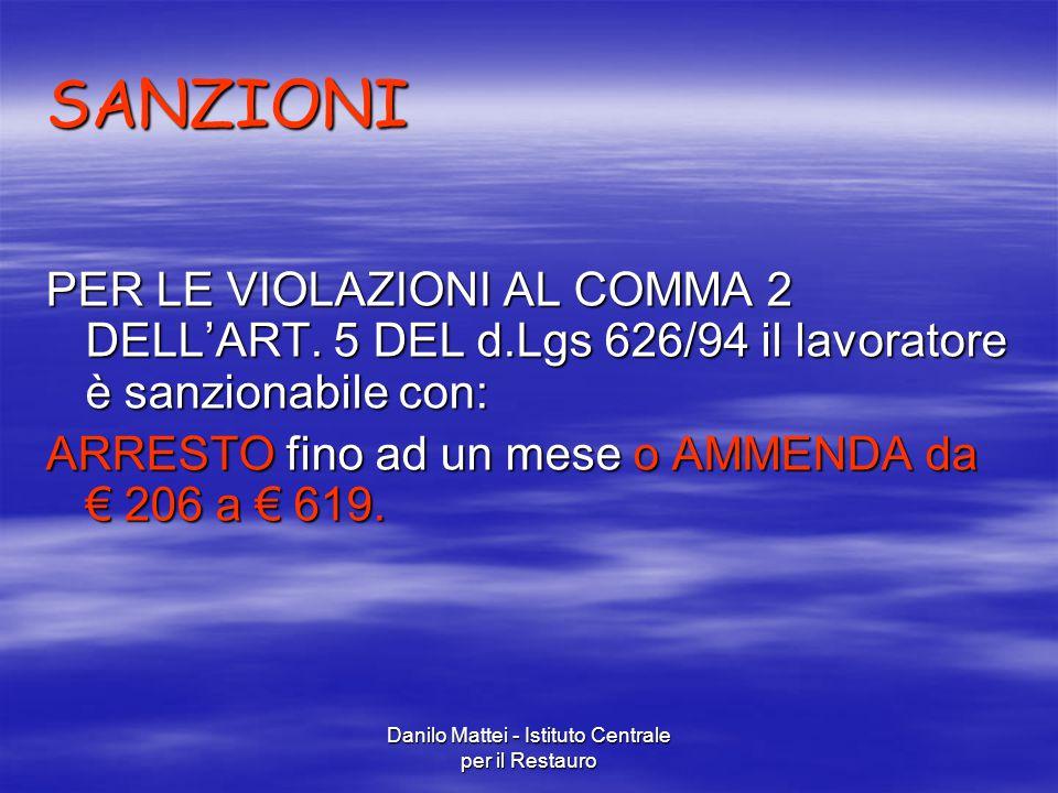 Danilo Mattei - Istituto Centrale per il Restauro SANZIONI PER LE VIOLAZIONI AL COMMA 2 DELL'ART. 5 DEL d.Lgs 626/94 il lavoratore è sanzionabile con: