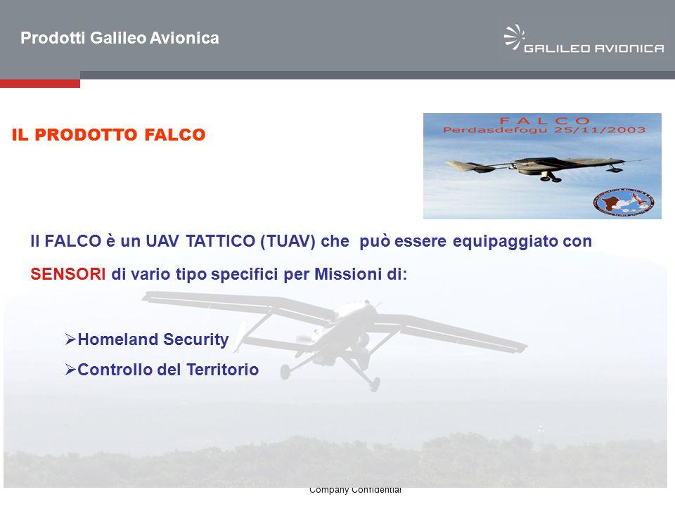 4 Company Confidential FALCO: CARATTERISTICHE Peso Totale <= 500 Kg Tangenza Operativa <= 5000 m Payload di peso limitato< 70 Kg Endurance 10 ÷12 ore Altezza fino a 5 Km Lancio da Rampa su mezzo di trasporto e/o superficie semi-preparata Sistemi di Recovery Link LOS e/o BLOS (attraverso Relay), non SATCOM Prodotti Galileo Avionica