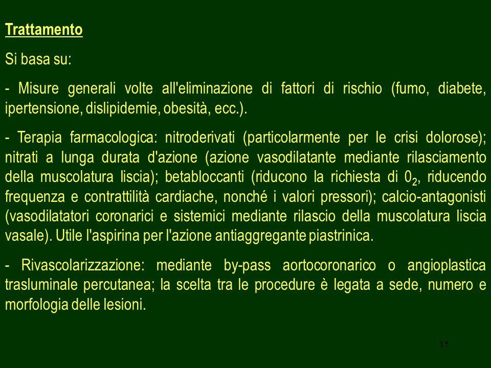 15 Trattamento Si basa su: - Misure generali volte all'eliminazione di fattori di rischio (fumo, diabete, ipertensione, dislipidemie, obesità, ecc.).