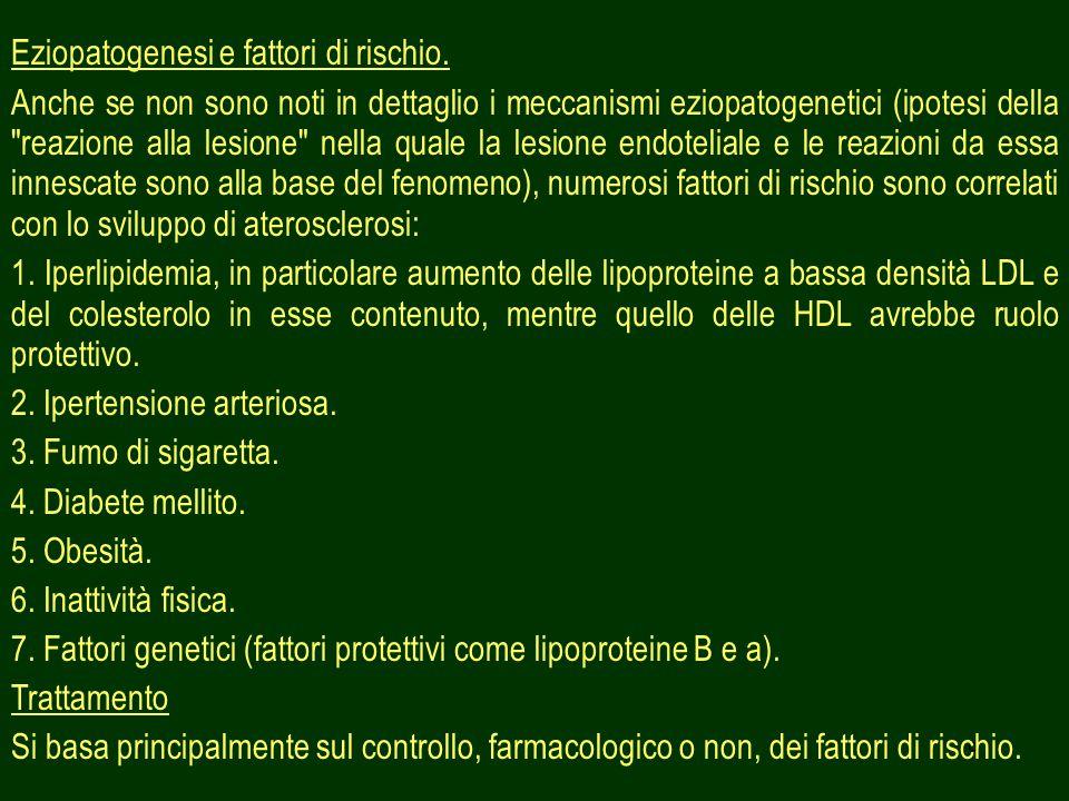9 Eziopatogenesi e fattori di rischio. Anche se non sono noti in dettaglio i meccanismi eziopatogenetici (ipotesi della