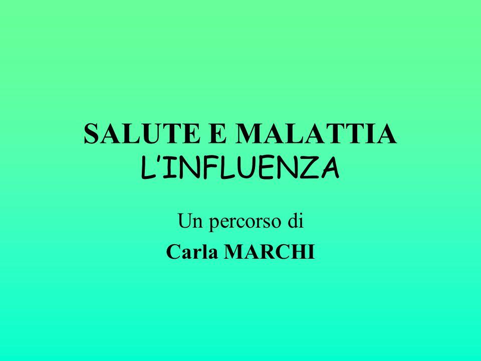 SALUTE E MALATTIA L'INFLUENZA Un percorso di Carla MARCHI