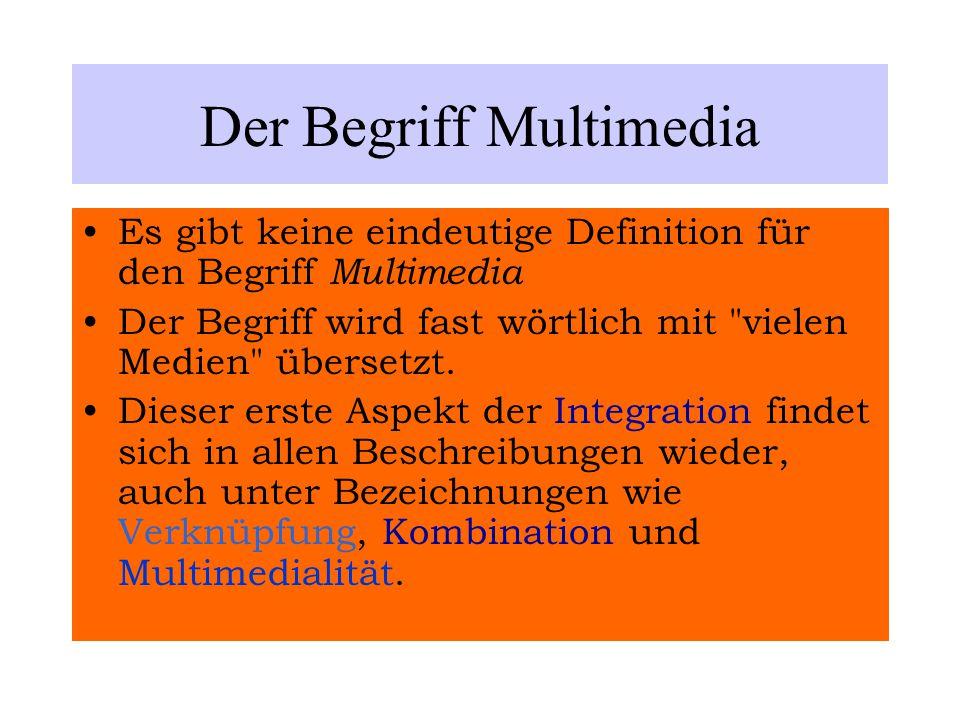Der Begriff Multimedia Es gibt keine eindeutige Definition für den Begriff Multimedia Der Begriff wird fast wörtlich mit vielen Medien übersetzt.