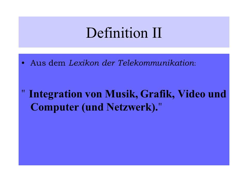 Definition II Aus dem Lexikon der Telekommunikation : Integration von Musik, Grafik, Video und Computer (und Netzwerk).