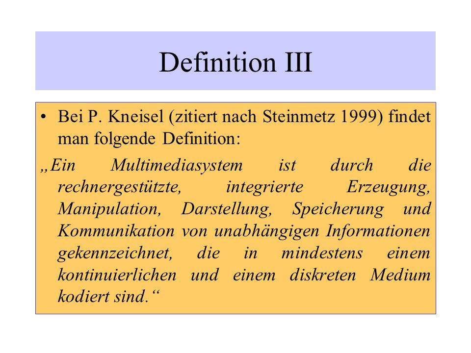 """Definition III Bei P. Kneisel (zitiert nach Steinmetz 1999) findet man folgende Definition: """"Ein Multimediasystem ist durch die rechnergestützte, inte"""