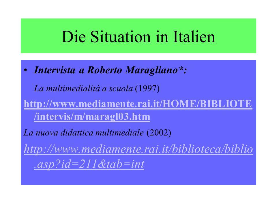 Die Situation in Italien Intervista a Roberto Maragliano*: La multimedialità a scuola (1997) http://www.mediamente.rai.it/HOME/BIBLIOTE /intervis/m/maragl03.htm La nuova didattica multimediale (2002) http://www.mediamente.rai.it/biblioteca/biblio.asp id=211&tab=int