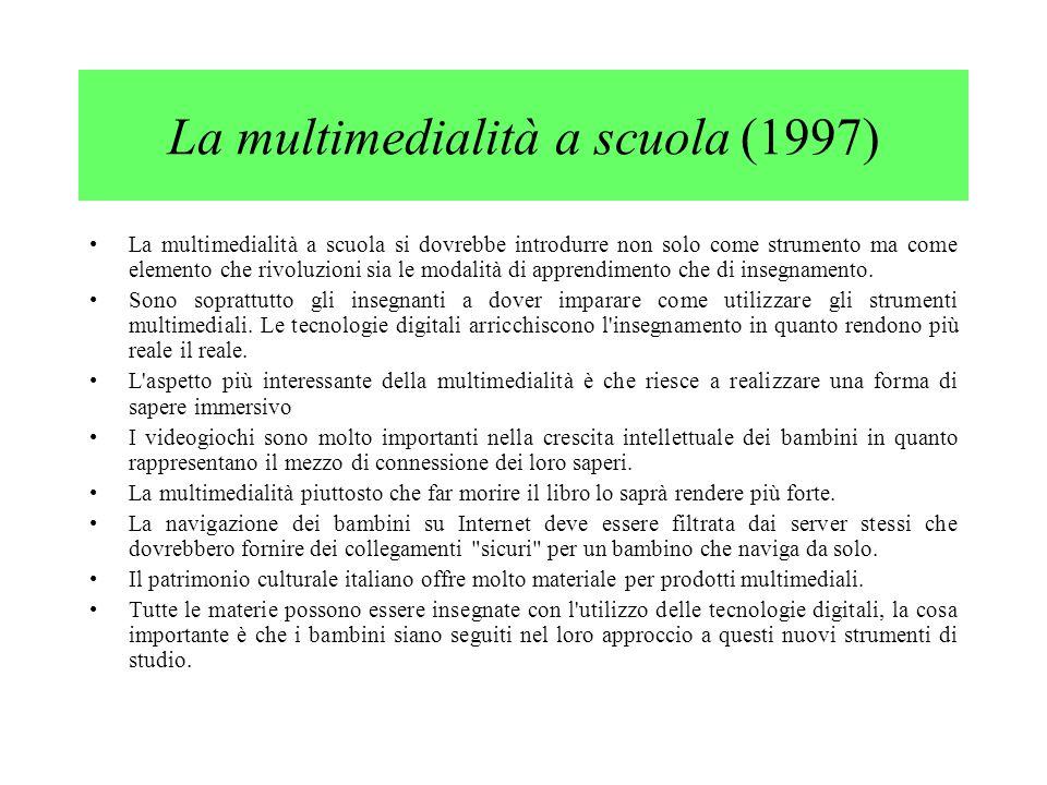 La multimedialità a scuola (1997) La multimedialità a scuola si dovrebbe introdurre non solo come strumento ma come elemento che rivoluzioni sia le modalità di apprendimento che di insegnamento.
