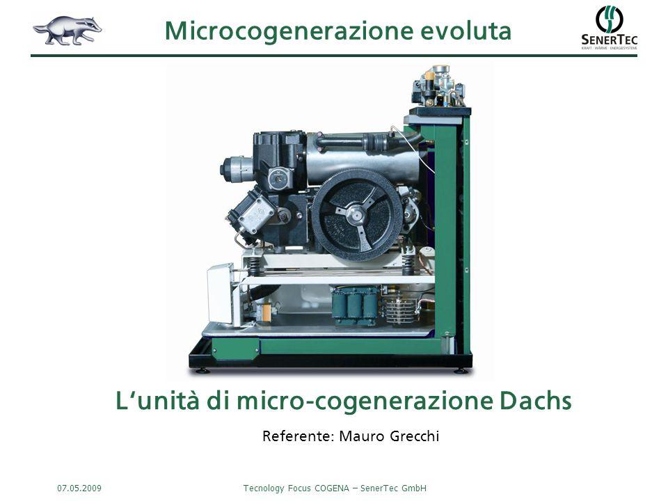 07.05.2009Tecnology Focus COGENA – SenerTec GmbH Utilizzo efficiente dell'EP Calore: 61% Combustibile: 100% PCI Elettricità: 27% Calore: 73% con condensazione fumi η 1° > 100% !!