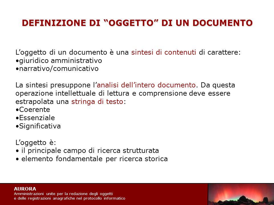 """AURORA Amministrazioni unite per la redazione degli oggetti e delle registrazioni anagrafiche nel protocollo informatico DEFINIZIONE DI """"OGGETTO"""" DI U"""