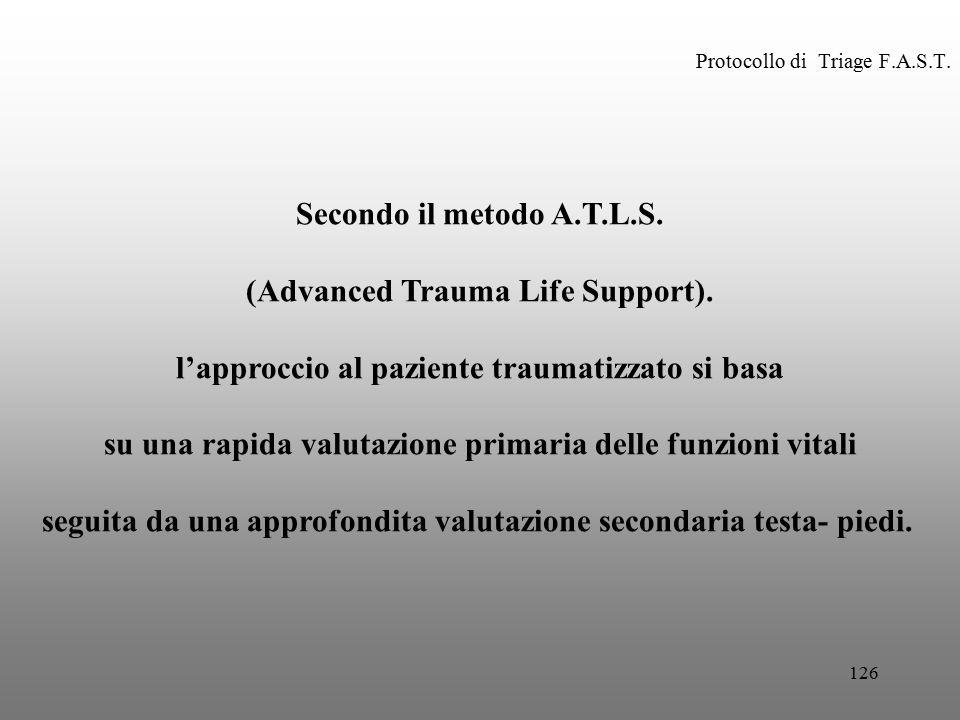 126 Protocollo di Triage F.A.S.T. Secondo il metodo A.T.L.S. (Advanced Trauma Life Support). l'approccio al paziente traumatizzato si basa su una rapi