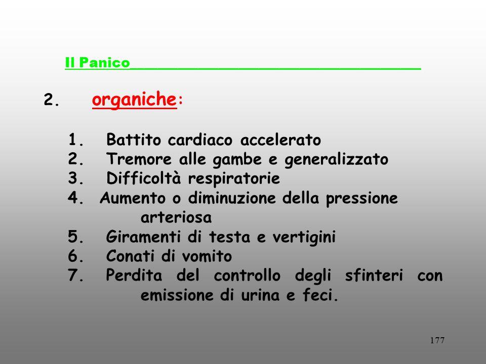 177 Il Panico___________________________________________ 2. organiche : 1. Battito cardiaco accelerato 2. Tremore alle gambe e generalizzato 3. Diffic