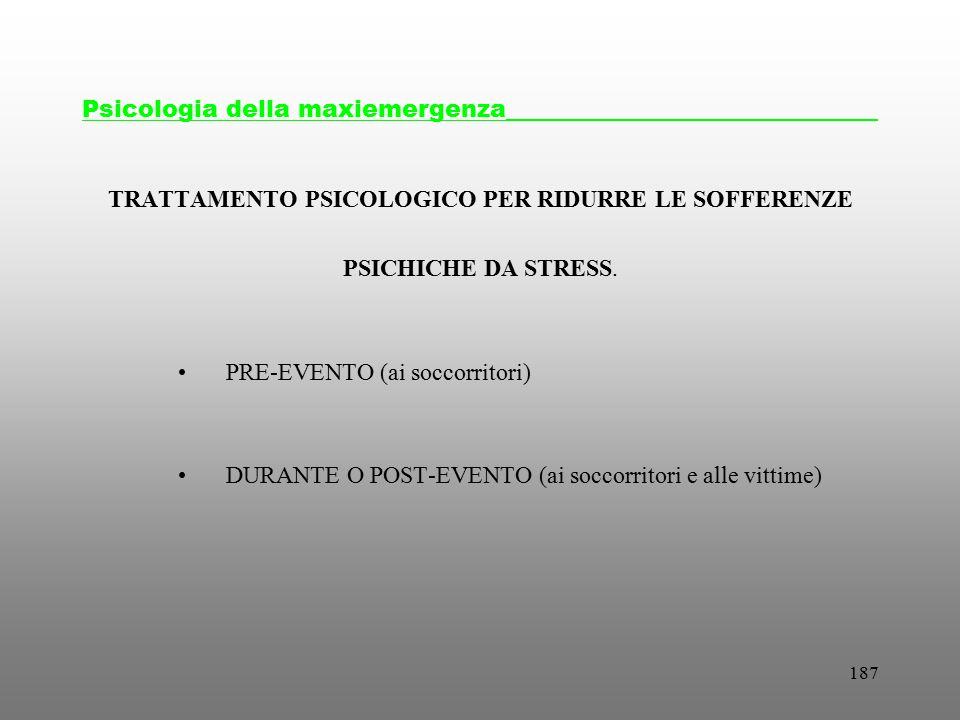 187 TRATTAMENTO PSICOLOGICO PER RIDURRE LE SOFFERENZE PSICHICHE DA STRESS. PRE-EVENTO (ai soccorritori) DURANTE O POST-EVENTO (ai soccorritori e alle