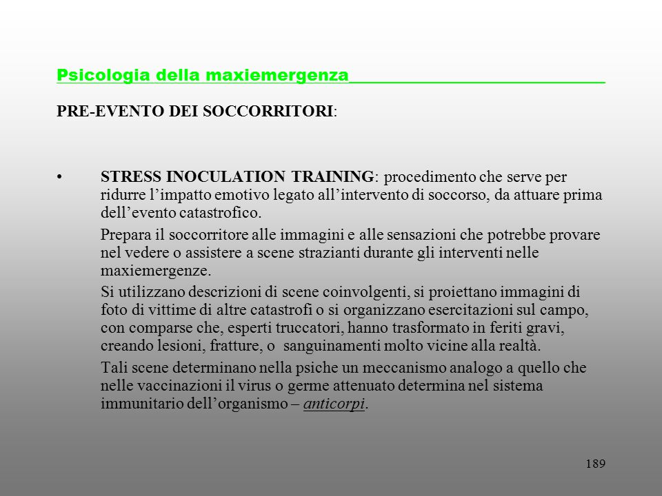 189 PRE-EVENTO DEI SOCCORRITORI: STRESS INOCULATION TRAINING: procedimento che serve per ridurre l'impatto emotivo legato all'intervento di soccorso,