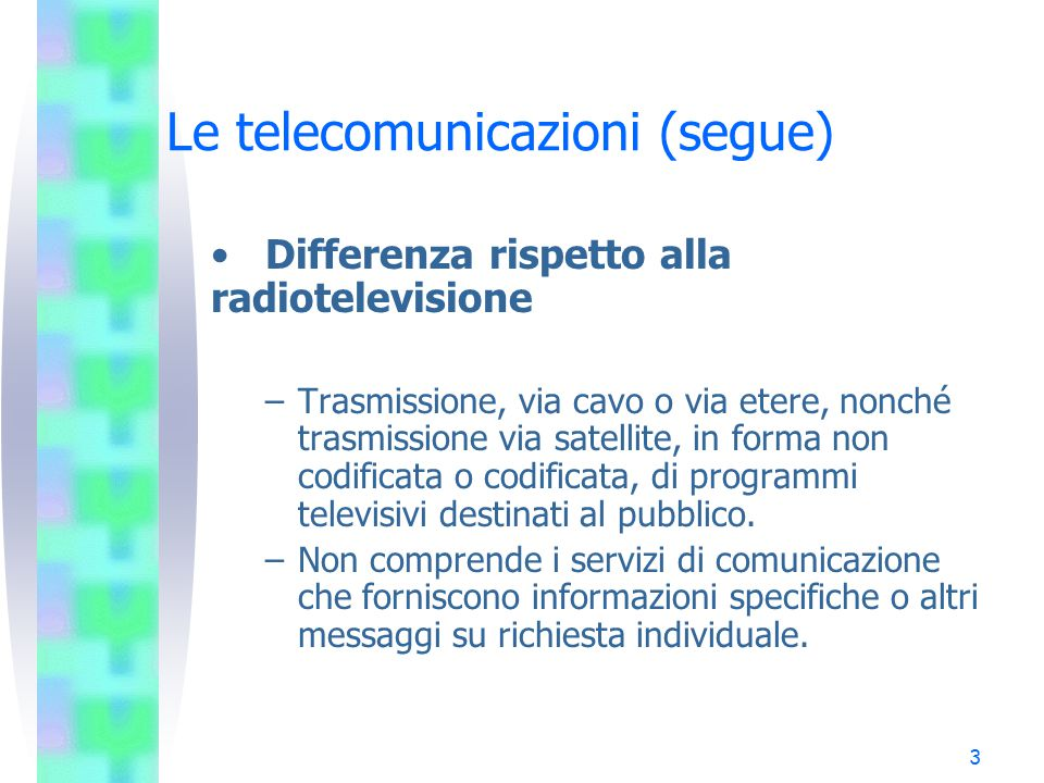 24 Le comunicazioni elettroniche (segue) –Quadro normativo armonizzato per la disciplina dei servizi di comunicazione elettronica, delle reti di comunicazione elettronica e delle risorse e servizi correlati.