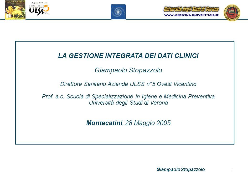 Giampaolo Stopazzolo 1 LA GESTIONE INTEGRATA DEI DATI CLINICI Giampaolo Stopazzolo Direttore Sanitario Azienda ULSS n°5 Ovest Vicentino Prof.