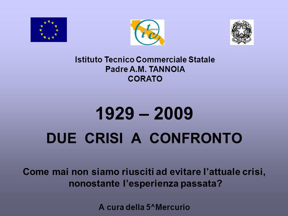 1929 – 2009 DUE CRISI A CONFRONTO Come mai non siamo riusciti ad evitare l'attuale crisi, nonostante l'esperienza passata.