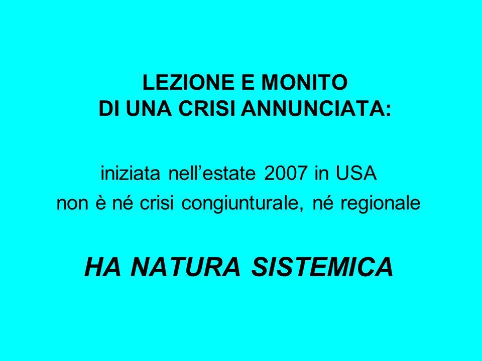 LEZIONE E MONITO DI UNA CRISI ANNUNCIATA: iniziata nell'estate 2007 in USA non è né crisi congiunturale, né regionale HA NATURA SISTEMICA