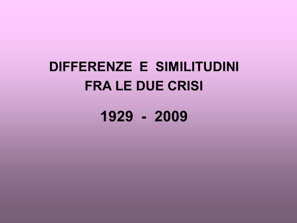 DIFFERENZE E SIMILITUDINI FRA LE DUE CRISI 1929 - 2009
