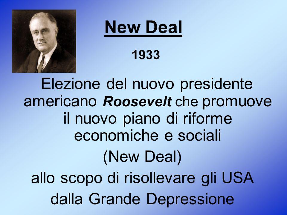New Deal Elezione del nuovo presidente americano Roosevelt che promuove il nuovo piano di riforme economiche e sociali (New Deal) allo scopo di risollevare gli USA dalla Grande Depressione 1933