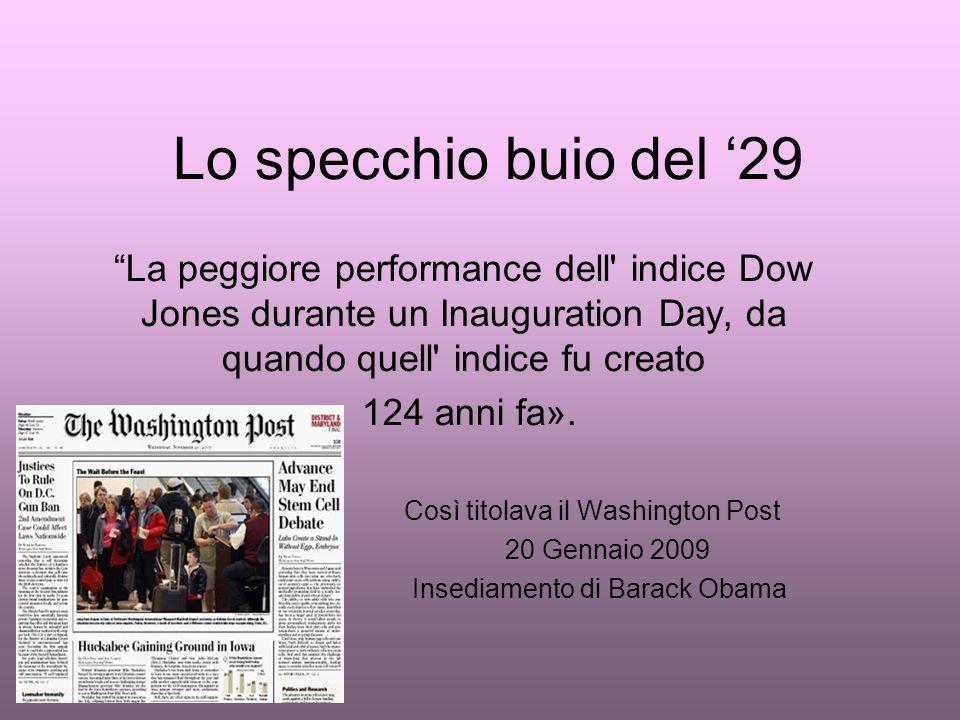 Lo specchio buio del '29 La peggiore performance dell indice Dow Jones durante un Inauguration Day, da quando quell indice fu creato 124 anni fa».