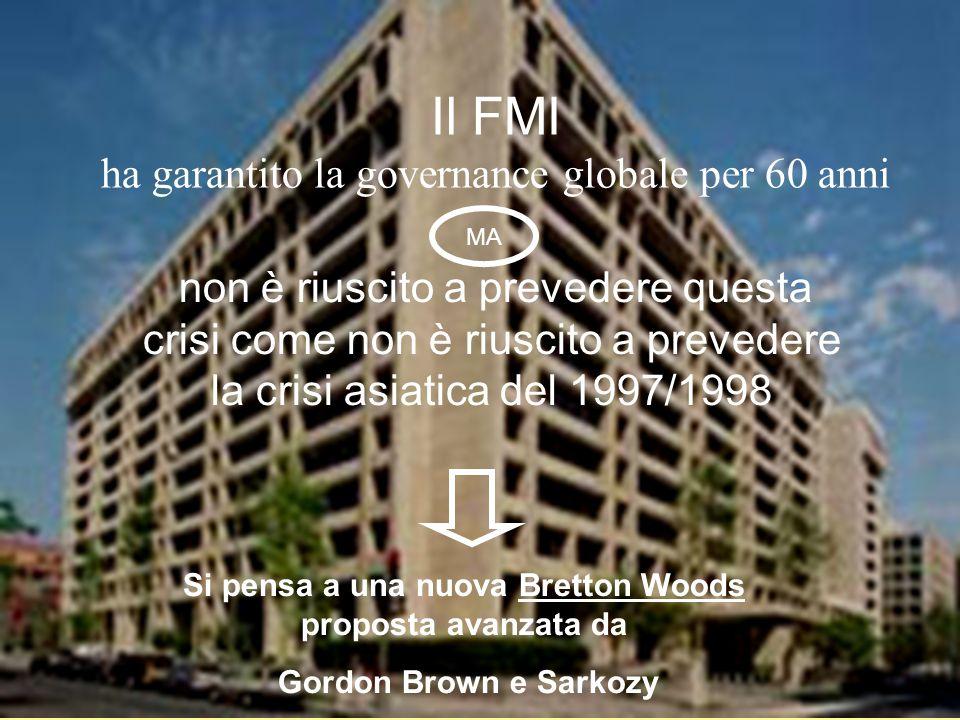 Il FMI ha garantito la governance globale per 60 anni non è riuscito a prevedere questa crisi come non è riuscito a prevedere la crisi asiatica del 1997/1998 Si pensa a una nuova Bretton Woods proposta avanzata da Gordon Brown e Sarkozy MA