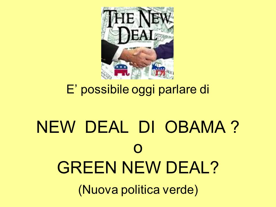 E' possibile oggi parlare di NEW DEAL DI OBAMA ? o GREEN NEW DEAL? (Nuova politica verde)‏