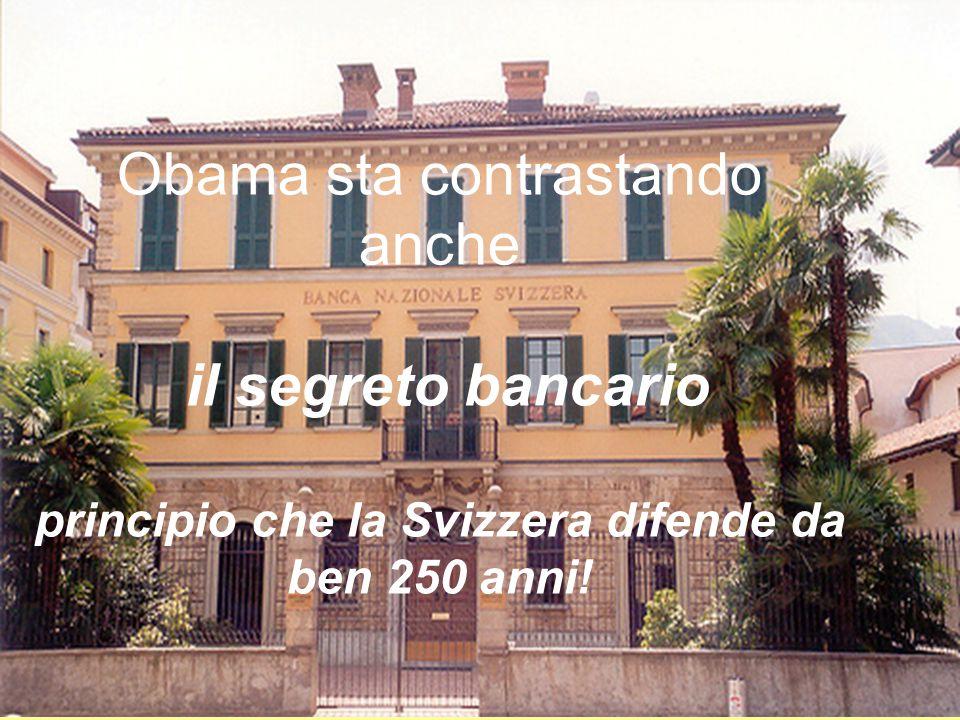 Obama sta contrastando anche il segreto bancario principio che la Svizzera difende da ben 250 anni!