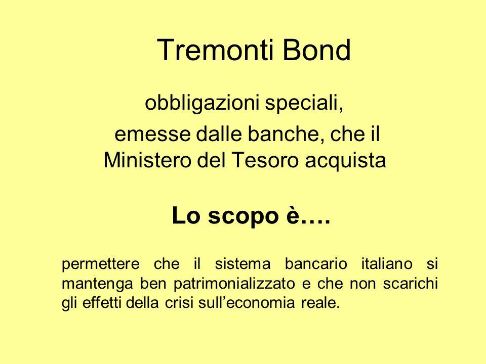 Tremonti Bond obbligazioni speciali, emesse dalle banche, che il Ministero del Tesoro acquista Lo scopo è….