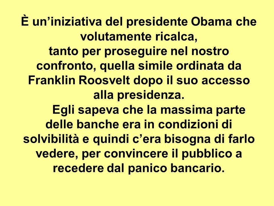 È un'iniziativa del presidente Obama che volutamente ricalca, tanto per proseguire nel nostro confronto, quella simile ordinata da Franklin Roosvelt dopo il suo accesso alla presidenza.