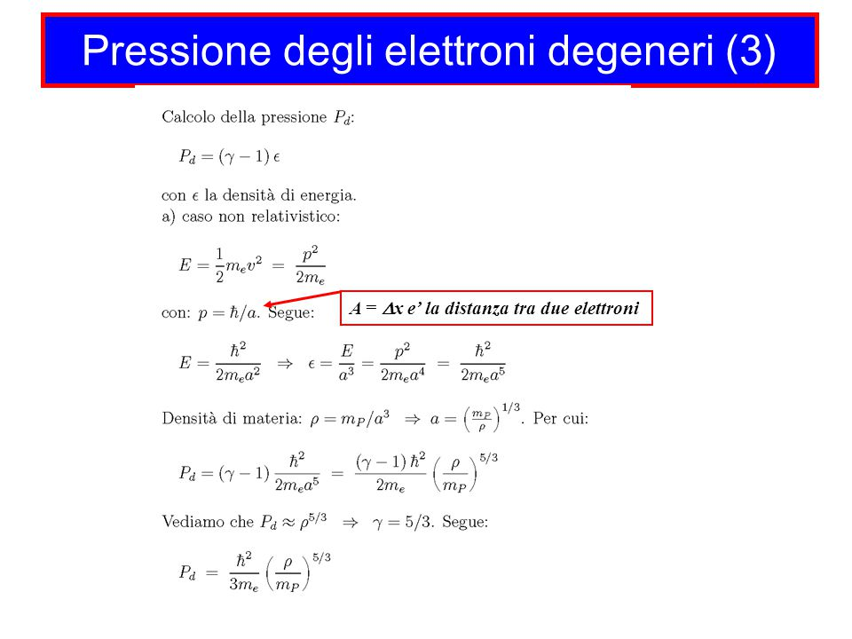 Pressione degli elettroni degeneri (3) A =  x e' la distanza tra due elettroni